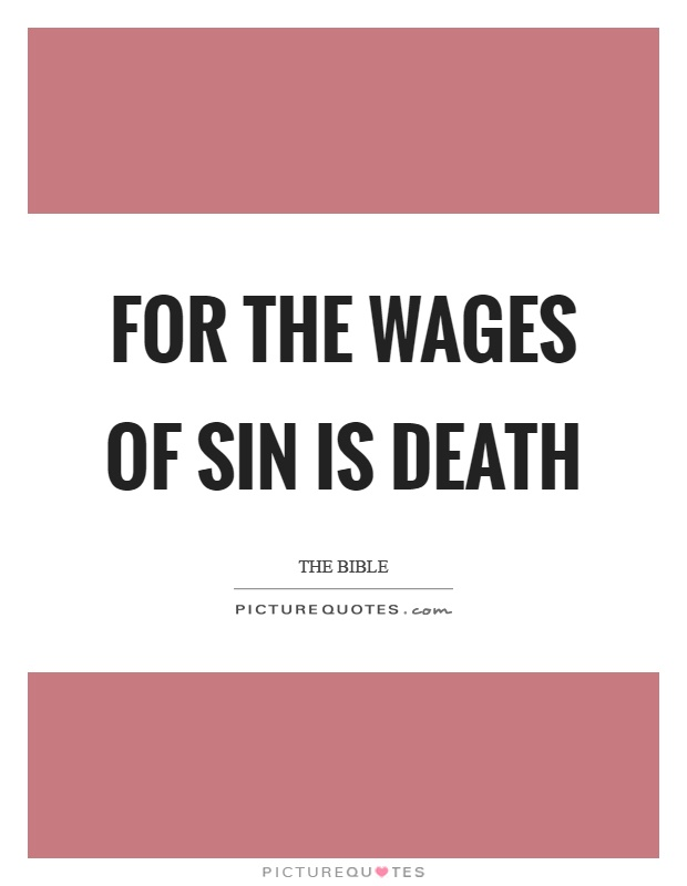 For the wages of sin is death Picture Quote #1