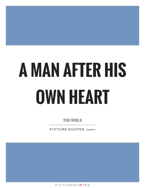 A man after his own heart Picture Quote #1
