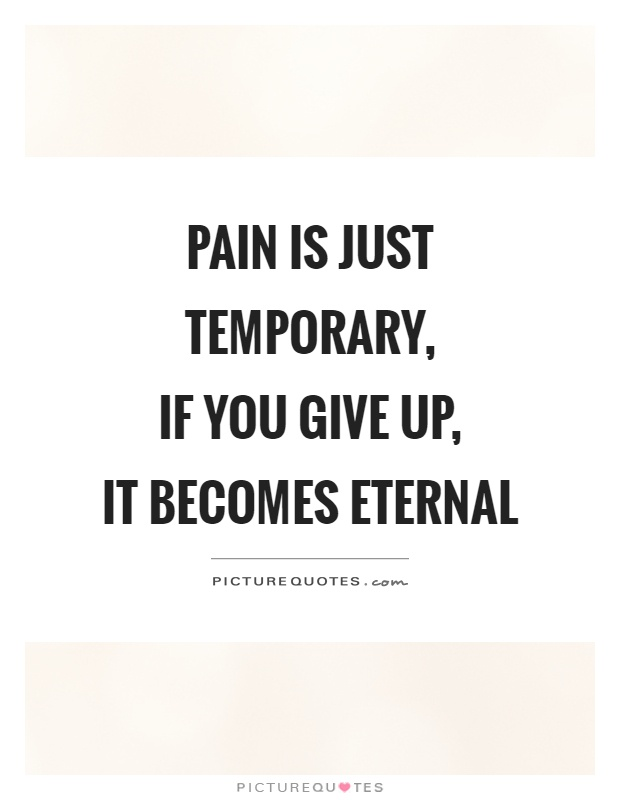 Pain is just temporary,  if you give up,  it becomes eternal Picture Quote #1