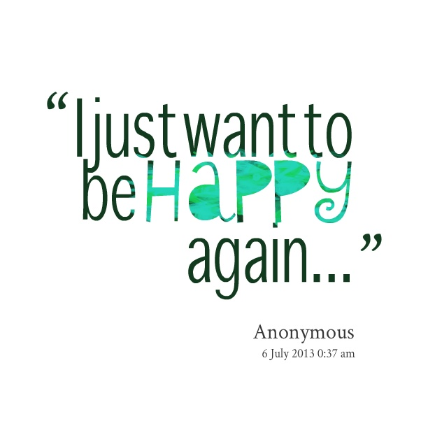 just want to be happy quotes