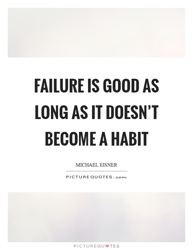 Failure is good as long as it doesn't become a habit Picture Quote #1