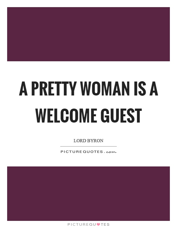 A pretty woman is a welcome guest Picture Quote #1