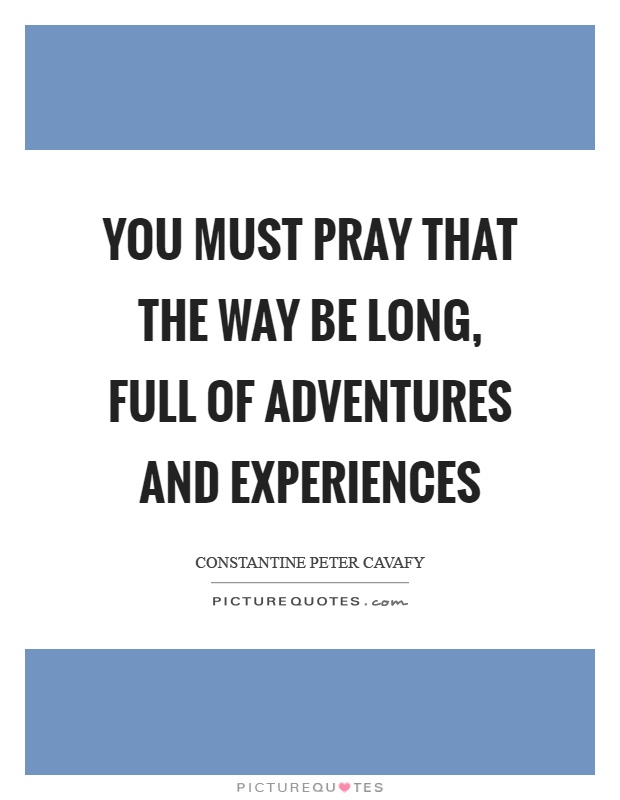 You must pray that the way be long, full of adventures and experiences Picture Quote #1