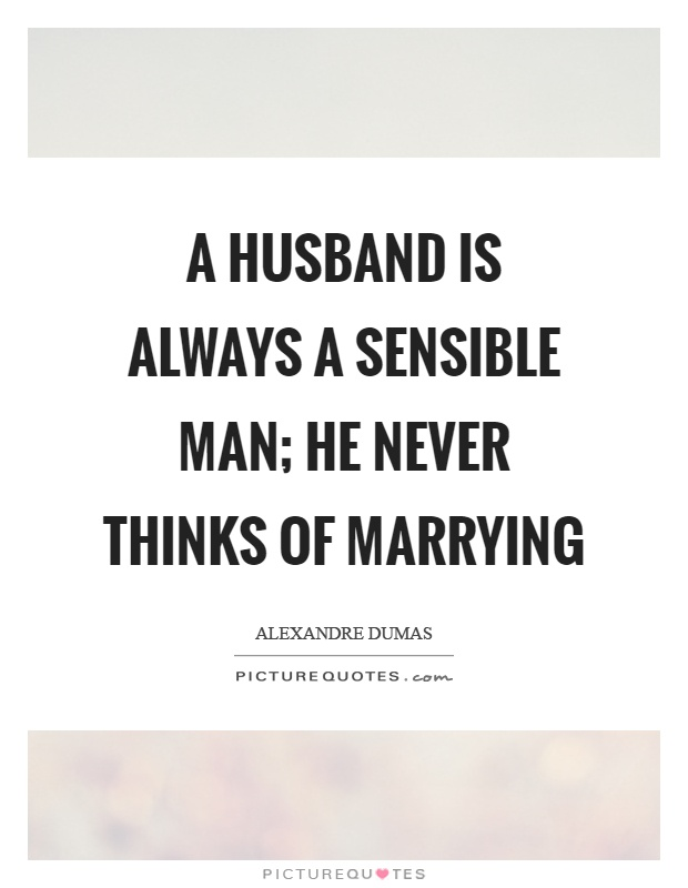 A husband is always a sensible man; he never thinks of marrying Picture Quote #1