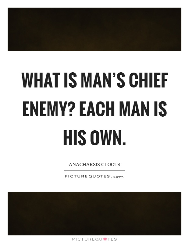 What is man's chief enemy? Each man is his own Picture Quote #1