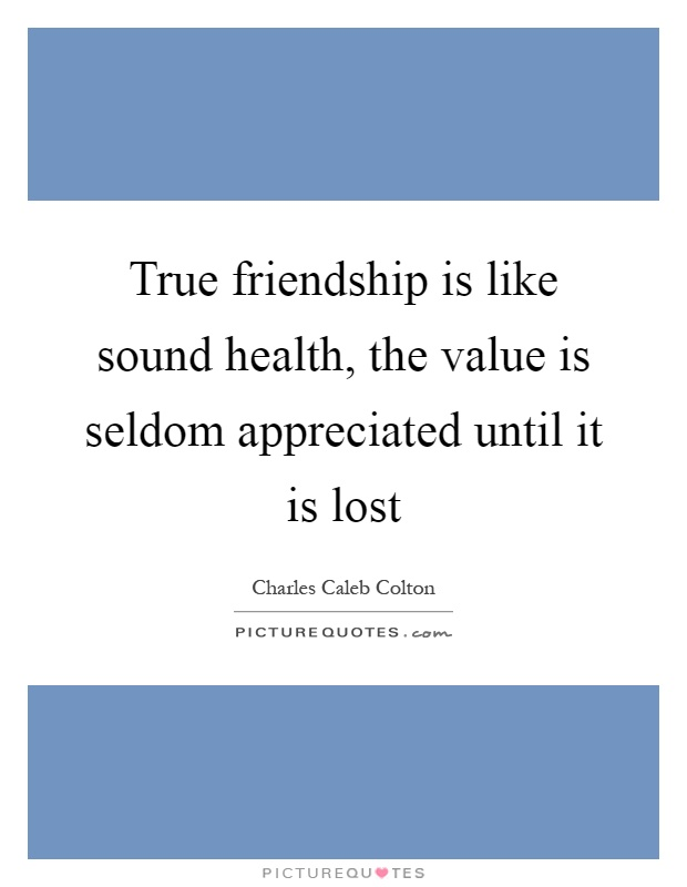 True friendship is like sound health, the value is seldom appreciated until it is lost Picture Quote #1