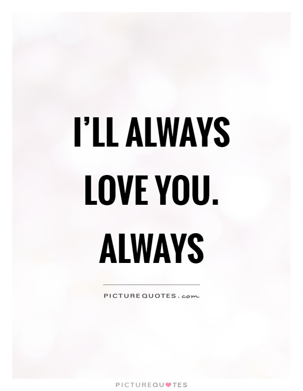 Love You Quotes Love You Quotes Love U Quotes I Will Always Love You ...