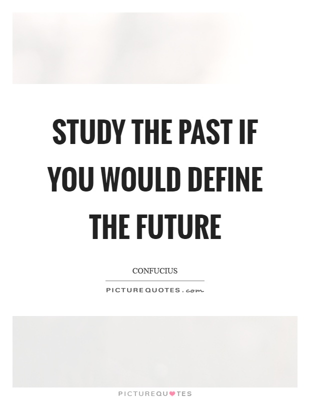 Study the past if you would define the future Picture Quote #1