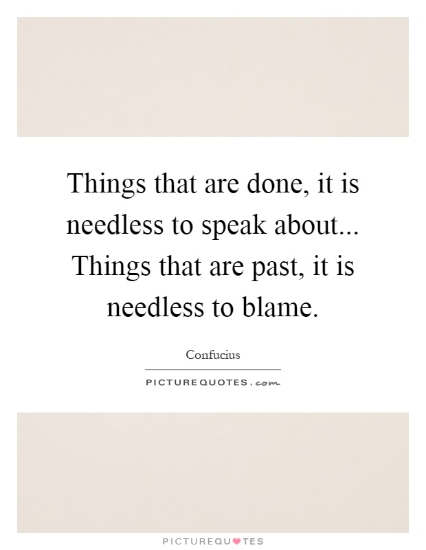 Things that are done, it is needless to speak about... Things that are past, it is needless to blame Picture Quote #1