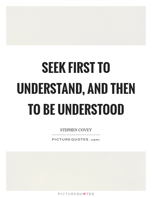 Seek first to understand, and then to be understood Picture Quote #1