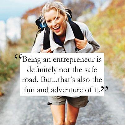 Being an entrepreneur is definitely not the safe road. But... that's also the fun and adventure of it Picture Quote #1