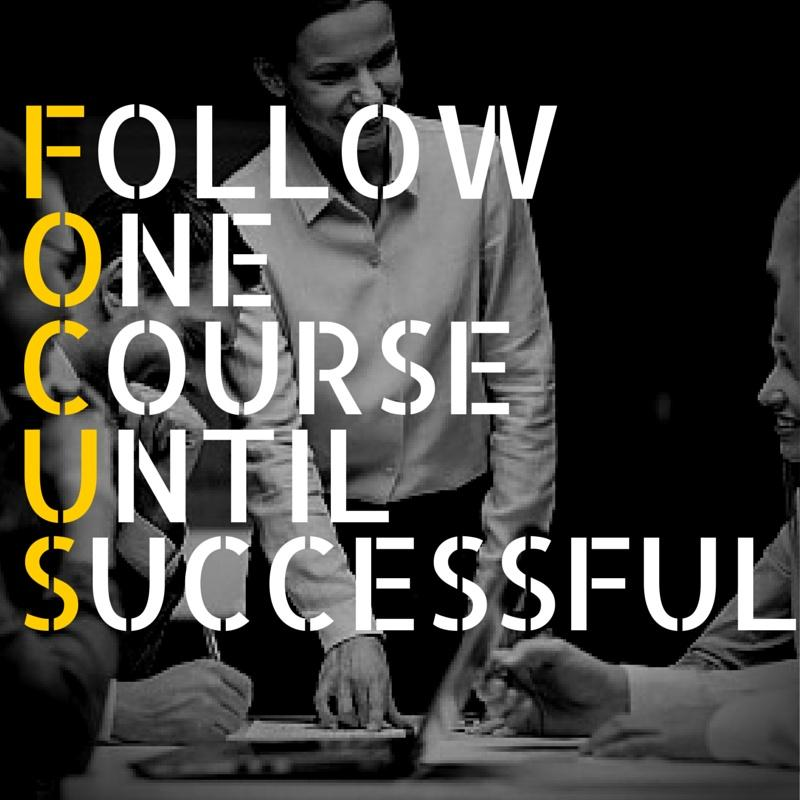 Focus. Follow one course until successful Picture Quote #1
