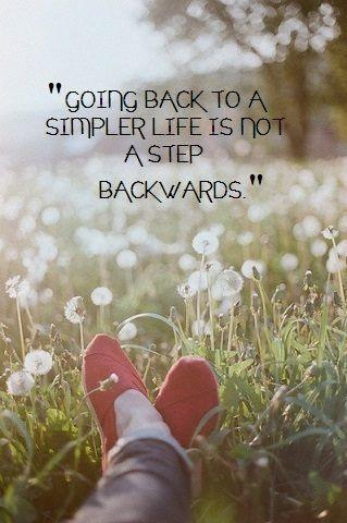 Going back to a simpler life is not a step backwards Picture Quote #1
