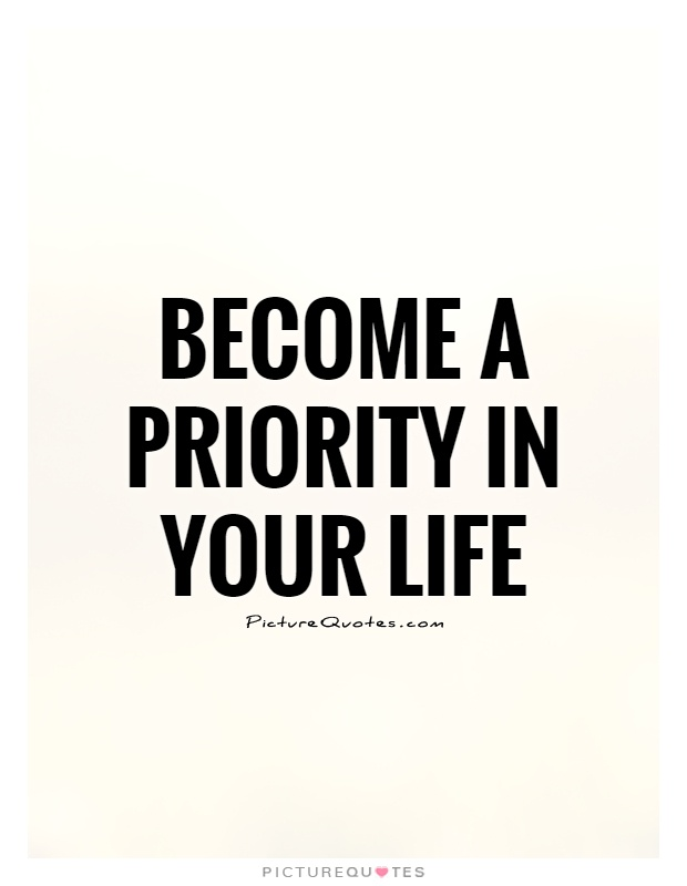 Become a priority in your life Picture Quote #1