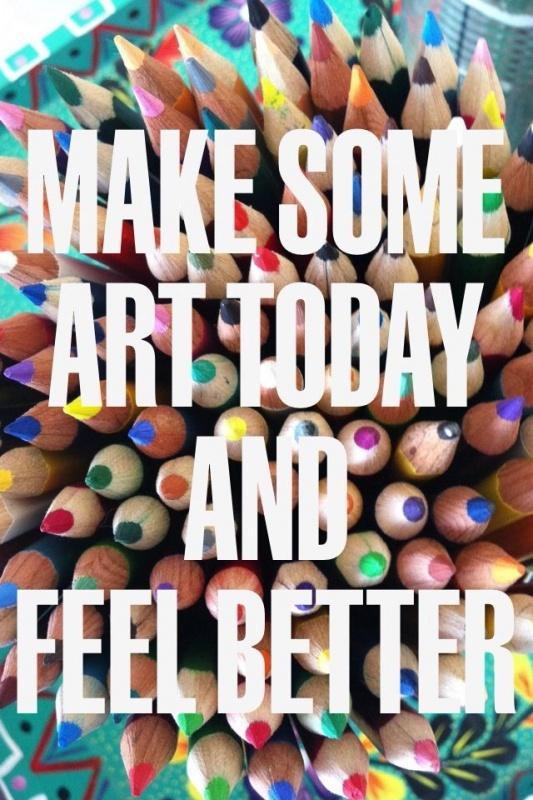 Make some art today and feel better Picture Quote #1