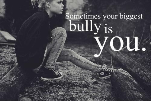 Sometimes your biggest bully is you Picture Quote #1