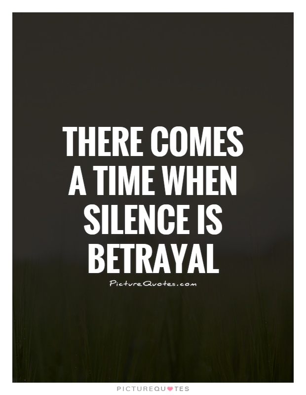 There comes a time when silence is betrayal Picture Quote #1