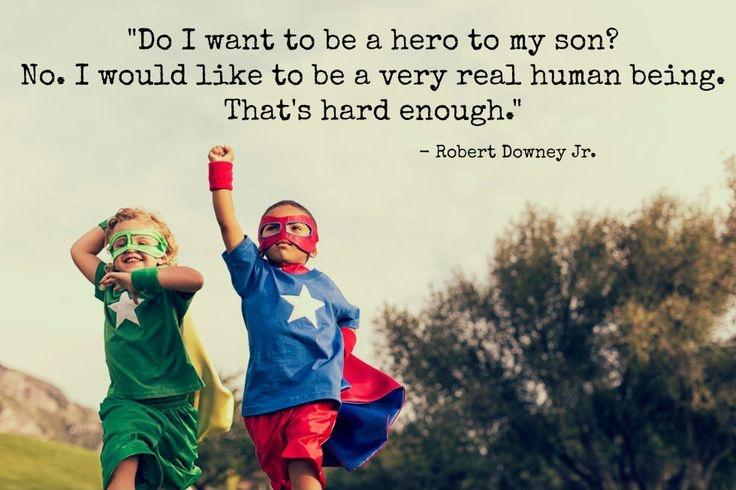 Do I want to be a hero to my son? No. I would like to be a very real human being. That's hard enough Picture Quote #1