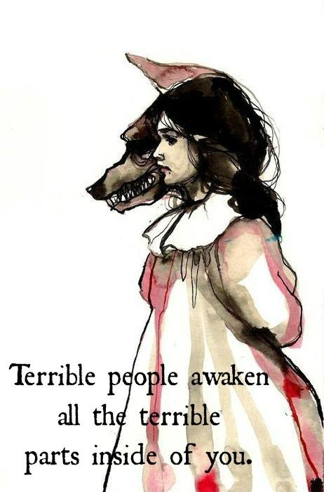Terrible people awaken all the terrible parts inside of you Picture Quote #1