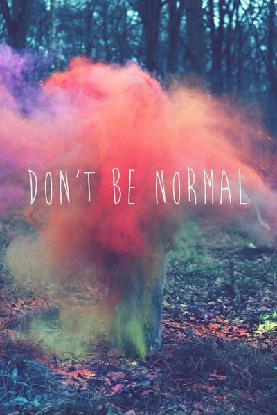 Don't be normal Picture Quote #1