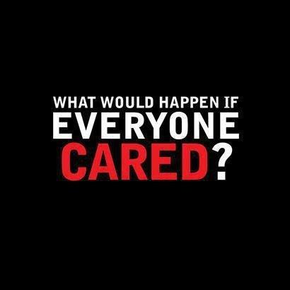 What would happen if everyone cared? Picture Quote #1