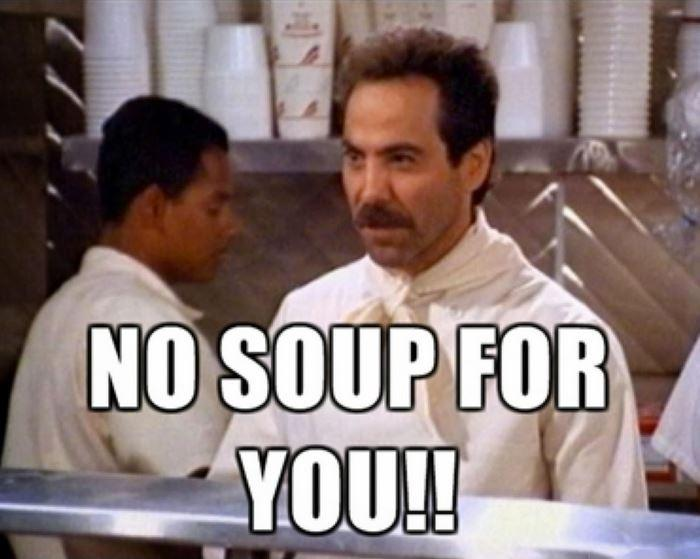 No soup for you! Picture Quote #1