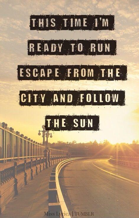 This time I'm ready to run, escape from the city and follow the sun Picture Quote #1