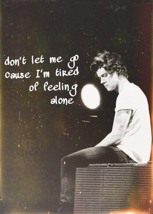 Don't let me go, 'cause I'm tired of feeling alone Picture Quote #1