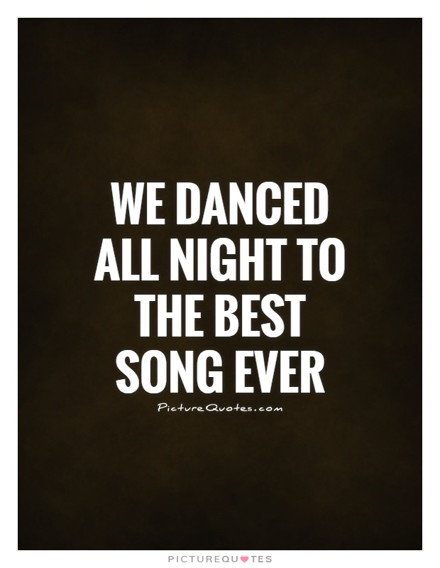 We danced all night to the best song ever Picture Quote #1