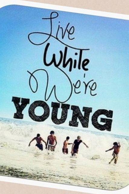 Live while we're young Picture Quote #1