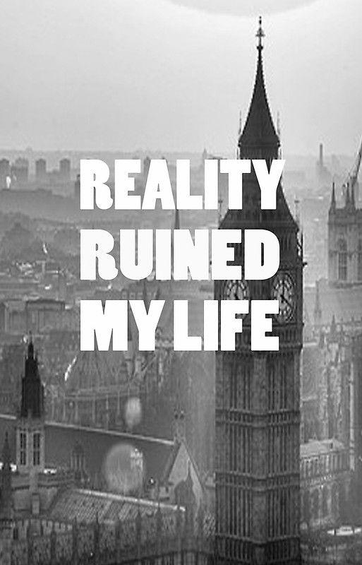 Reality ruined my life Picture Quote #1