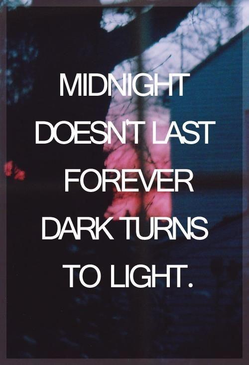 Midnight doesn't last forever. Dark turns to light Picture Quote #1