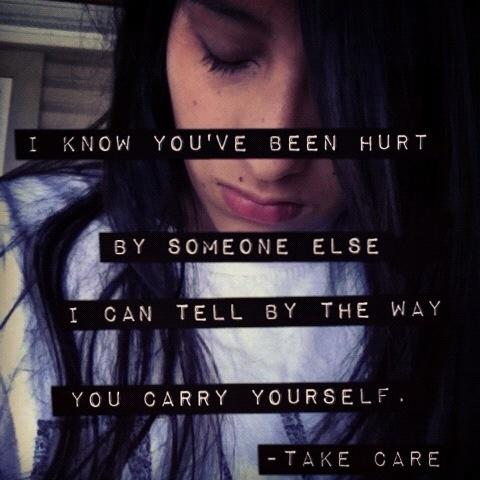 I know you've been hurt by someone else, I can tell by the way you carry yourself Picture Quote #1