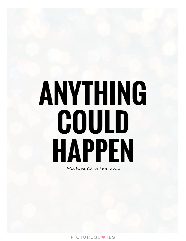 Anything could happen Picture Quote #1