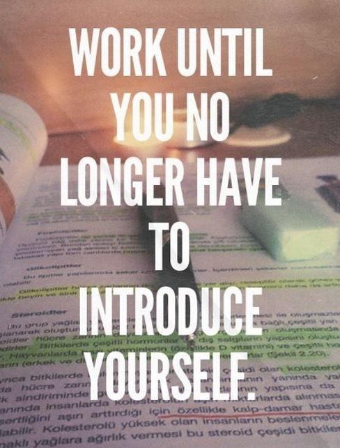 Work until you no longer have to introduce yourself Picture Quote #1