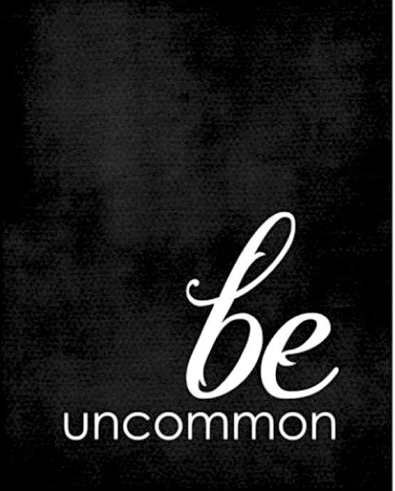 Be uncommon Picture Quote #1