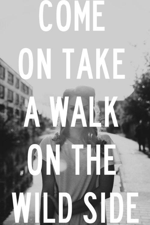 Come on take a walk on the wild side Picture Quote #1