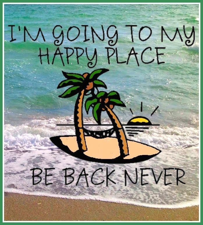 I'm going to my happy place. Be back never Picture Quote #1