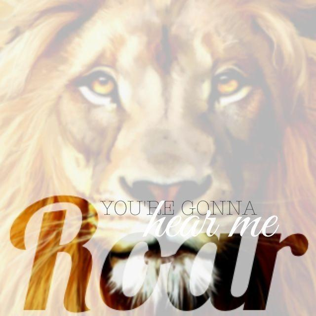 You're gonna hear me roar Picture Quote #1