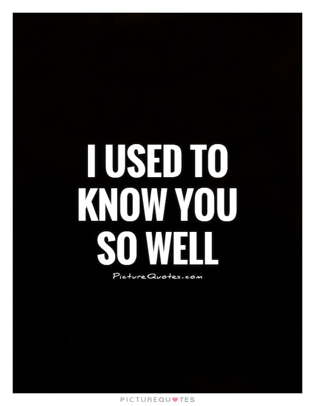 I used to know you so well Picture Quote #1