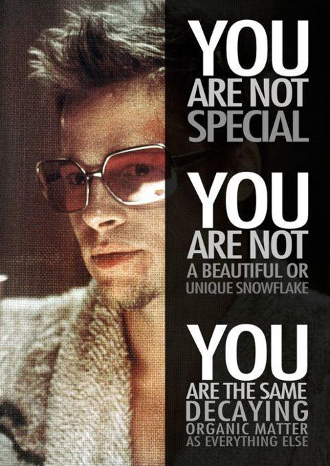 You are not special. You are not a beautiful or unique snowflake. You are the same decaying organic matter as everything else Picture Quote #1