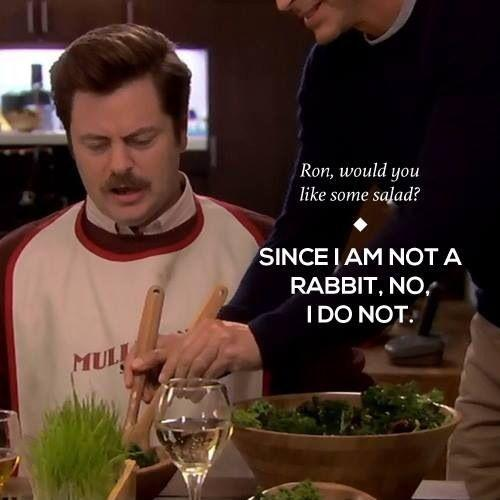 Ron, would you like some salad? Since I am not a rabbit ...  Ron Swanson Quotes Salad