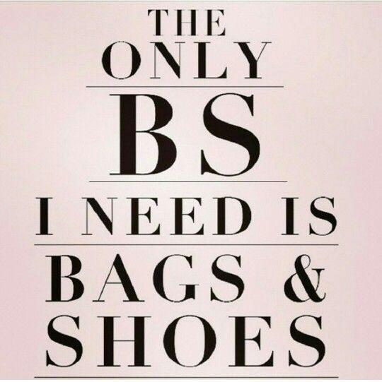 The only BS I need is bags and shoes Picture Quote #1