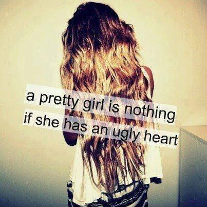 A pretty girl is nothing if she has an ugly heart Picture Quote #1