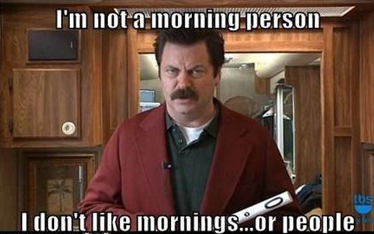 I'm not a morning person. I don't like mornings... or people Picture Quote #1