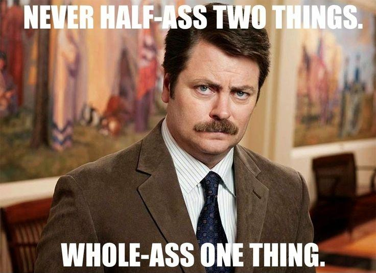 Never half-ass two things whole-ass one thing Picture Quote #1