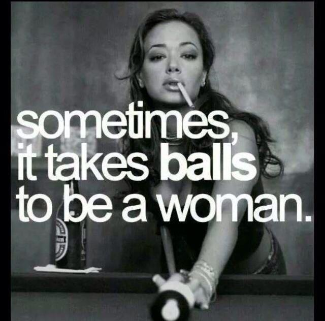 Sometimes it takes balls to be a woman Picture Quote #1