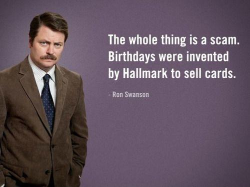The whole thing is a scam. Birthdays were invented by Hallmark to sell cards Picture Quote #1