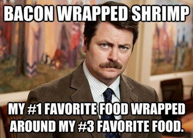 Bacon wrapped shrimp. My number 1 favorite food wrapped around my number 3 favorite food Picture Quote #1