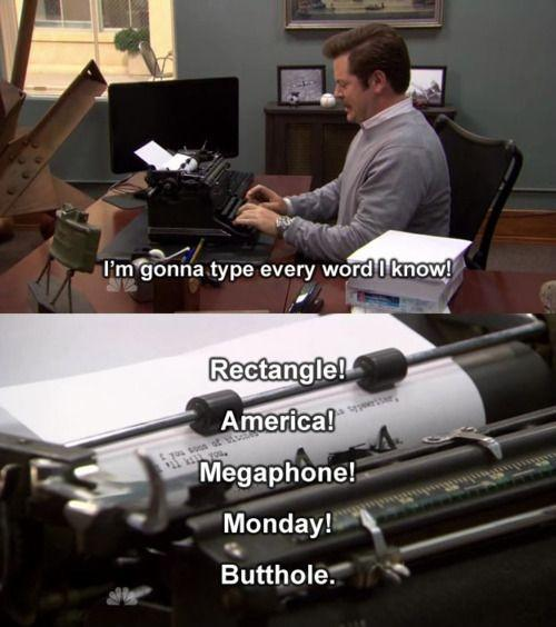 I'm gonna type every word I know! Rectangle! America! Megaphone! Monday! Butthole Picture Quote #1